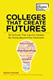 Colleges That Create Futures: 50 Schools That Launch Careers By Going Beyond the Classroom (College Admissions Guides)