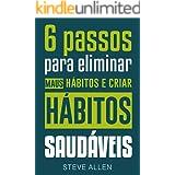 Superação Pessoal: 6 passos para eliminar maus hábitos e criar hábitos saudáveis: Sistema utilizado pelas pessoas mais bem-su