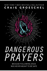 Dangerous Prayers: Because Following Jesus Was Never Meant to Be Safe Kindle Edition