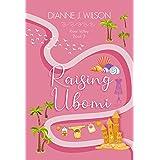 Raising Ubomi: Faith, friendship & love - small town contemporary women's fiction. (River Valley Romance Book 3)