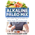 Alkaline Paleo Mix: How to Combine Paleo Diet and Alkaline Diet for Wellness, Weight Loss, and Vibrant Health (Alkaline Diet, Nutrition, Clean Food, Gluten Free Book 1)