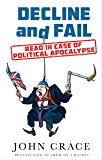 Decline and Fail: Read in Case of Political Apocalypse (English Edition)