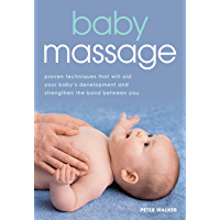 Baby Massage: Proven techniques to calm your baby and assist development (English Edition)