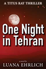 One Night in Tehran: A Titus Ray Thriller Kindle Edition