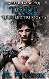 Take: A Dark Taboo Tale: The Need Trilogy #2