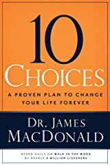 10 Choices: A Proven Plan to Change Your Life Forever Kindle Edition