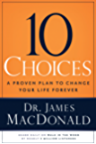 10 Choices: A Proven Plan to Change Your Life Forever