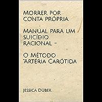 """Morrer por conta própria. Manual para um suicídio racional - O Método """"Artéria Carótida"""
