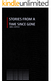 Stories From A Time Since Gone: An Anthology of Angsty Teenage Emotion
