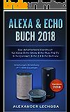 Alexa & Echo Buch 2018:: Das detaillierteste Handbuch für Alexa, Echo Show, Echo Plus, Fire TV, Echo Connect, Echo 2 & Echo Buttons - Anleitungen, Einstellung, IFTT, Skills & Lustiges - 2018