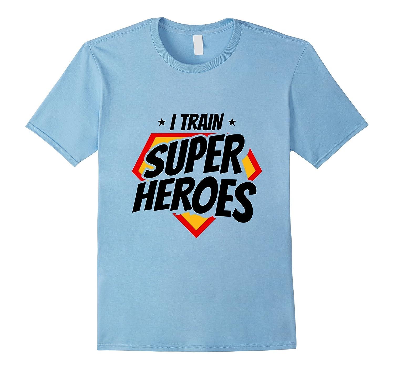 Coach Teacher Trainer I Train Superheroes T-Shirt-TJ