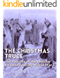 The Christmas Truce of 1914: The History of the Holiday Ceasefire during World War I