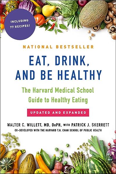 Amazon Com Eat Drink And Be Healthy The Harvard Medical School Guide To Healthy Eating Ebook Willett M D Walter P J Skerrett P J Skerrett Kindle Store