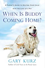 When Is Buddy Coming Home?: A Parent's Guide to Helping Your Child with the Loss of a Pet Paperback