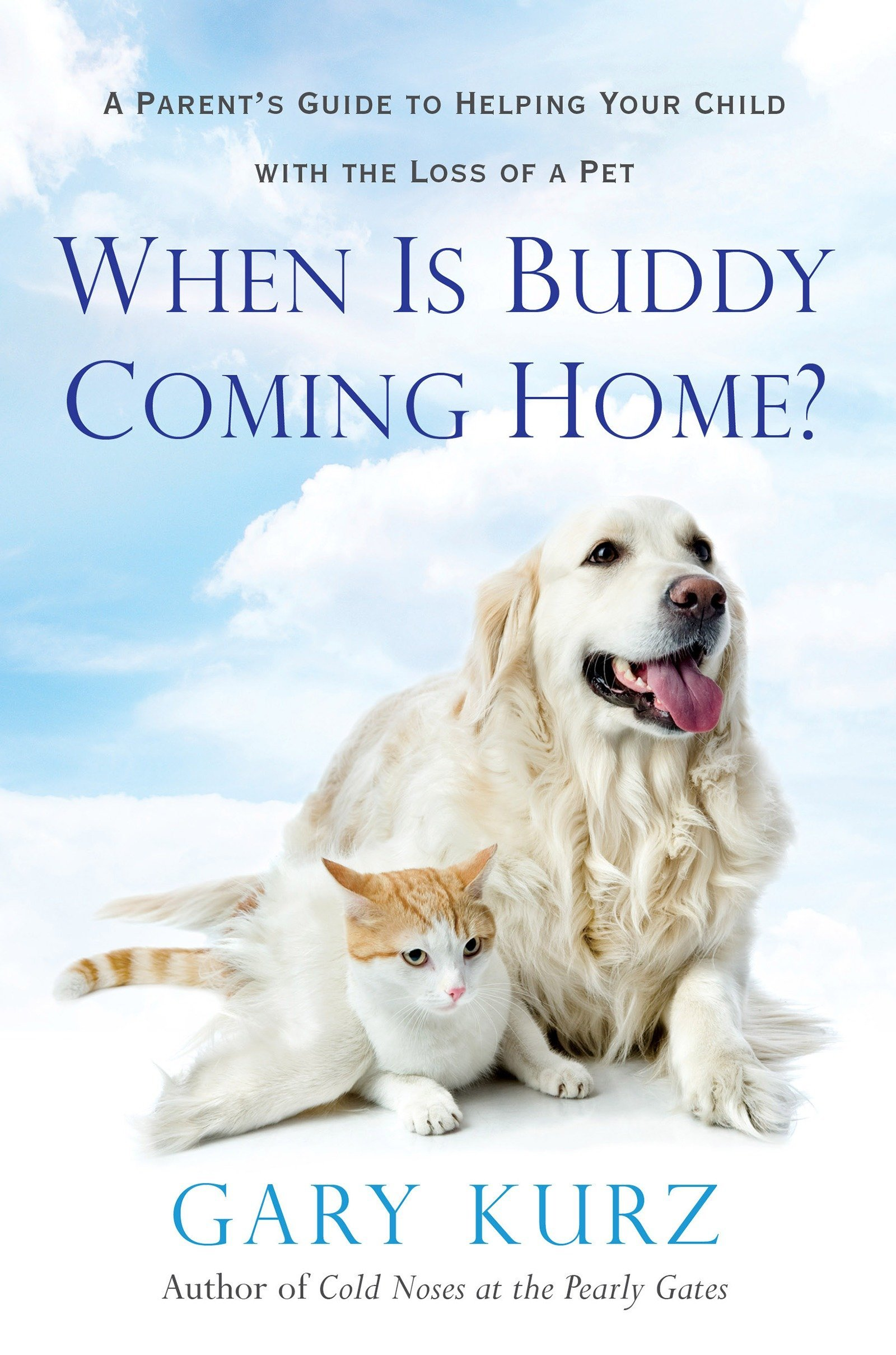 When Is Buddy Coming Home?: A Parent's Guide to Helping Your Child with the  Loss of a Pet: Gary Kurz: 9780806538174: Amazon.com: Books