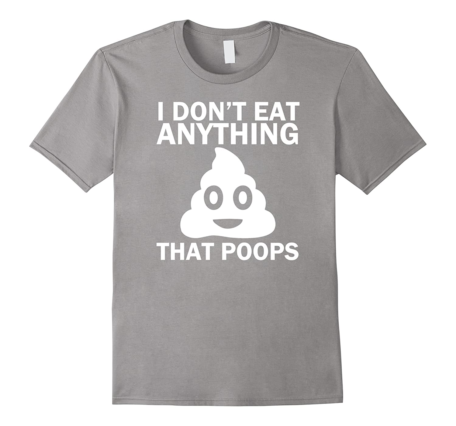 I Dont Eat Anything That Poops Funny Vegan T Shirt Td