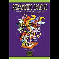Pensamiento creativo: Actividades estimulantes, ¡increíbles!, para niños de 6 a 12 años (Herramientas nº 31)