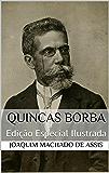 Quincas Borba (Edição Especial Ilustrada): Com biografia do autor e índice activo