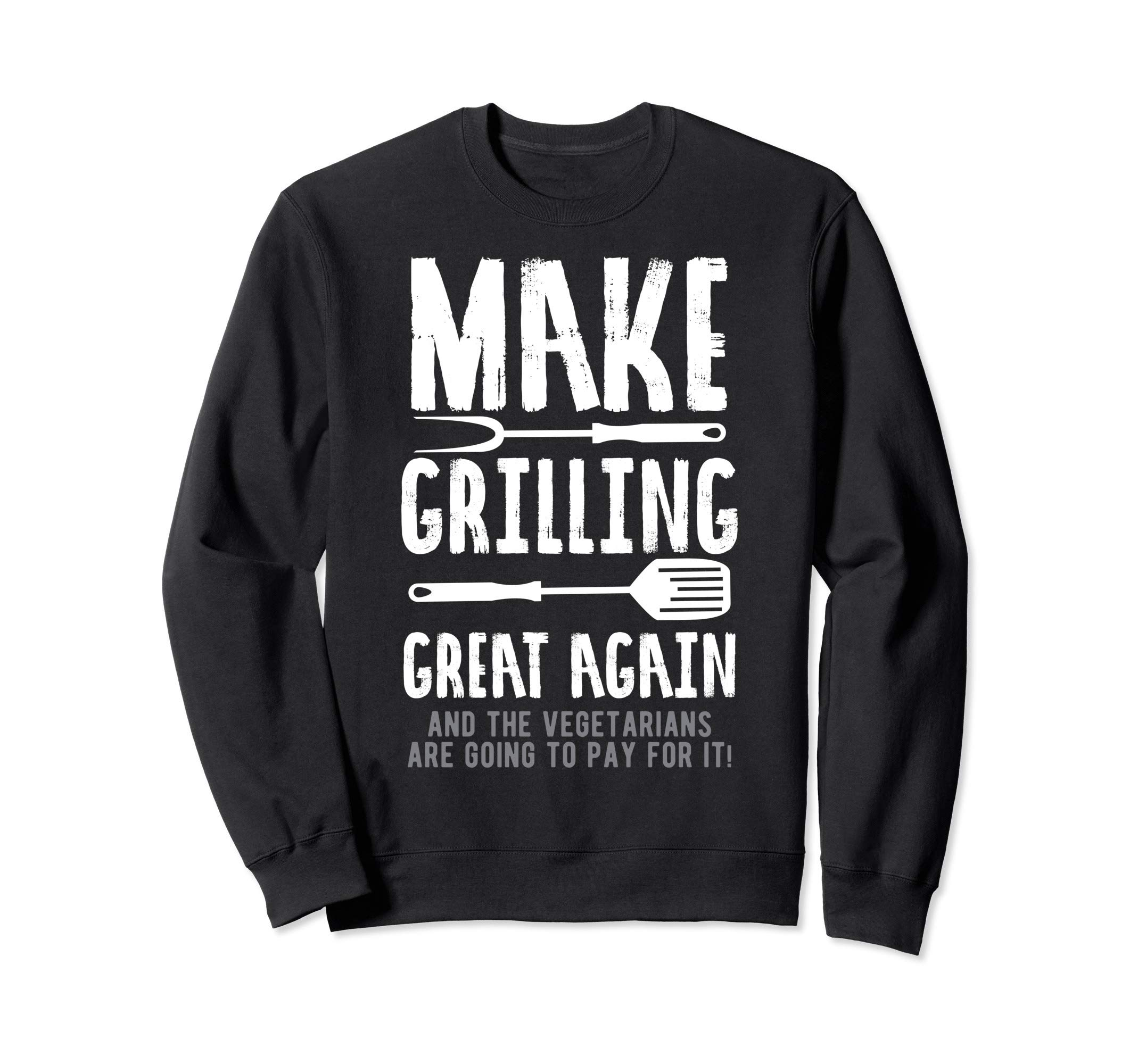 BBQ Grill Fan Pitmaster Gift Design Meat Loving Dad Sweatshirt by Funny Making Grilling Great Again Gift Idea