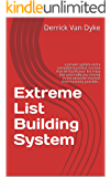 Extreme List Building System: a proven system and a complete business in a box that will build your list crazy fast and make you money in the absolute shortest time humanly possible...