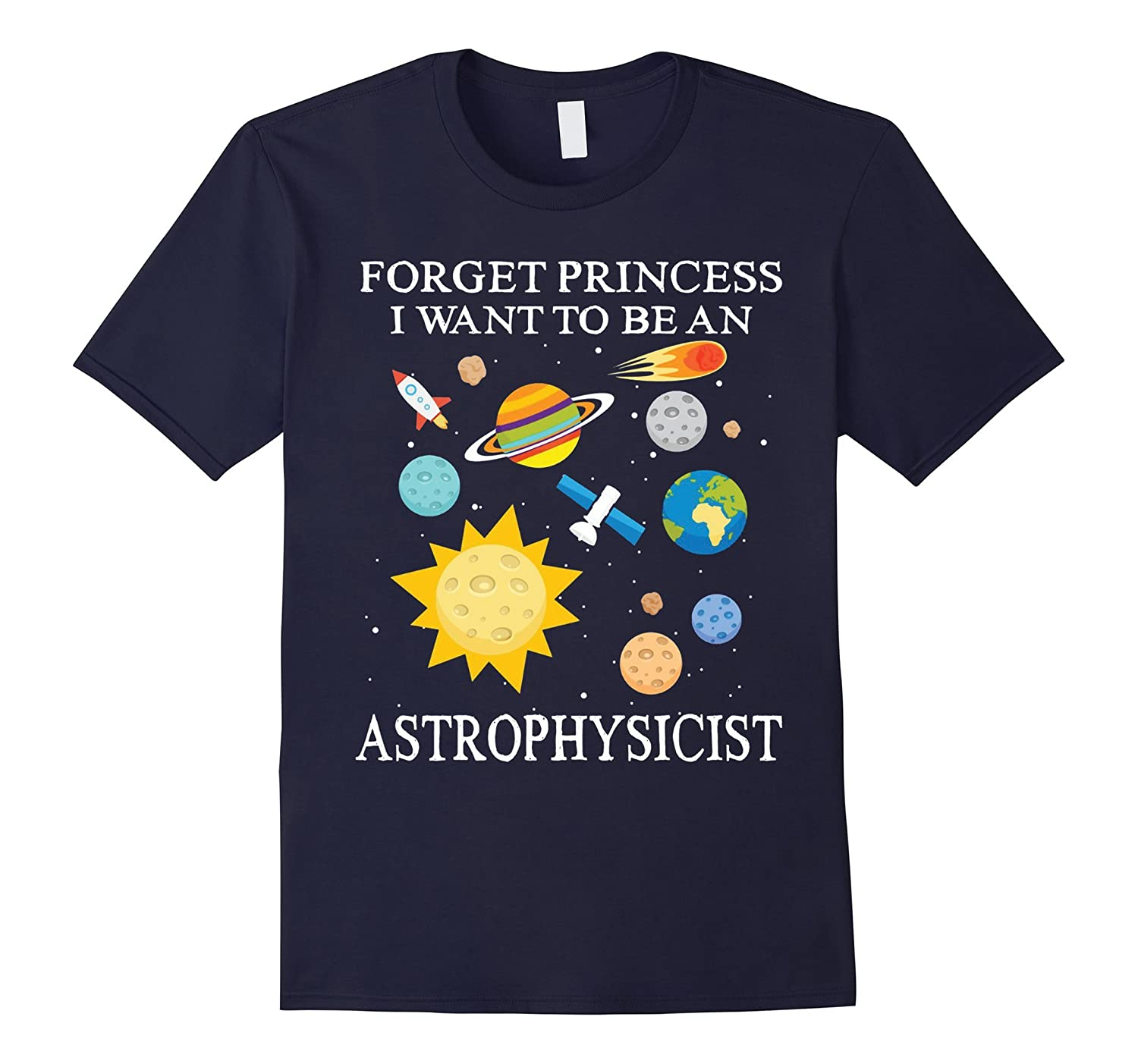 Forget Princess I Want To Be An Astrophysicist Hot T-Shirt-CD