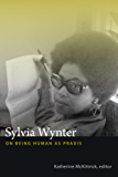 Sylvia Wynter: On Being Human as Praxis