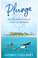 Plunge: One Woman's Pursuit of a Life Less Ordinary Kindle Edition