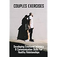 Couples Exercises: Developing Emotional Intimacy & Communication Skills For Healthy Relationships: Relationship…