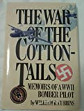 The War of the Cottontails: Memoirs of a WW II Bomber Pilot