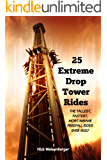 25 Extreme Drop Tower Rides:  The Tallest, Fastest, Most Insane Free-fall Rides Ever Built