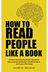 How to Read People Like a Book: A Guide to Speed-Reading People, Understand Body Language and Emotions, Decode Intentions, and Connect Effortlessly (Communication Skills Training Book 2) Kindle Edition