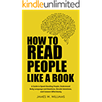 How to Read People Like a Book: A Guide to Speed-Reading People, Understand Body Language and Emotions, Decode Intentions, and Connect Effortlessly (Practical Emotional Intelligence Book 6)