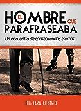 El hombre que parafraseaba: Un encuentro de consecuencias eternas (Spanish Edition)