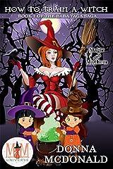 How to Train a Witch: Magic and Mayhem Universe (Baba Yaga Saga Book 1) Kindle Edition