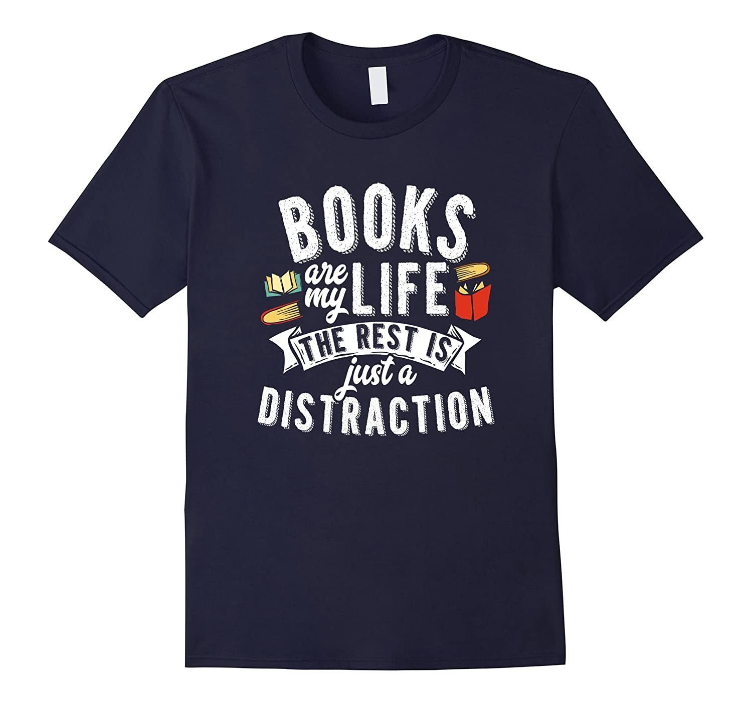 Books are my Life the Rest is Just a Distraction T-Shirt-Art