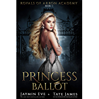 Princess Ballot: A Dark College Romance (Royals of Arbon Academy Book 1) (English Edition)