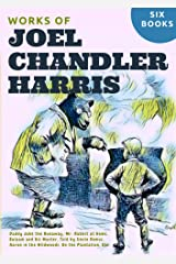 Joel Chandler Harris's, Daddy Jake the Runaway, Mr. Rabbit at Home, Balaam and His Master, Told by Uncle Remus, Aaron in the Wildwoods, On the Plantation, Etc. (Six Books) Kindle Edition