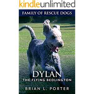 Dylan: The Flying Bedlington (Family Of Rescue Dogs Book 6)