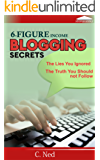 SIX-FIGURE INCOME BLOGGING SECRETS: The Lies You Ignored, The Truth You Should not Follow (English Edition)