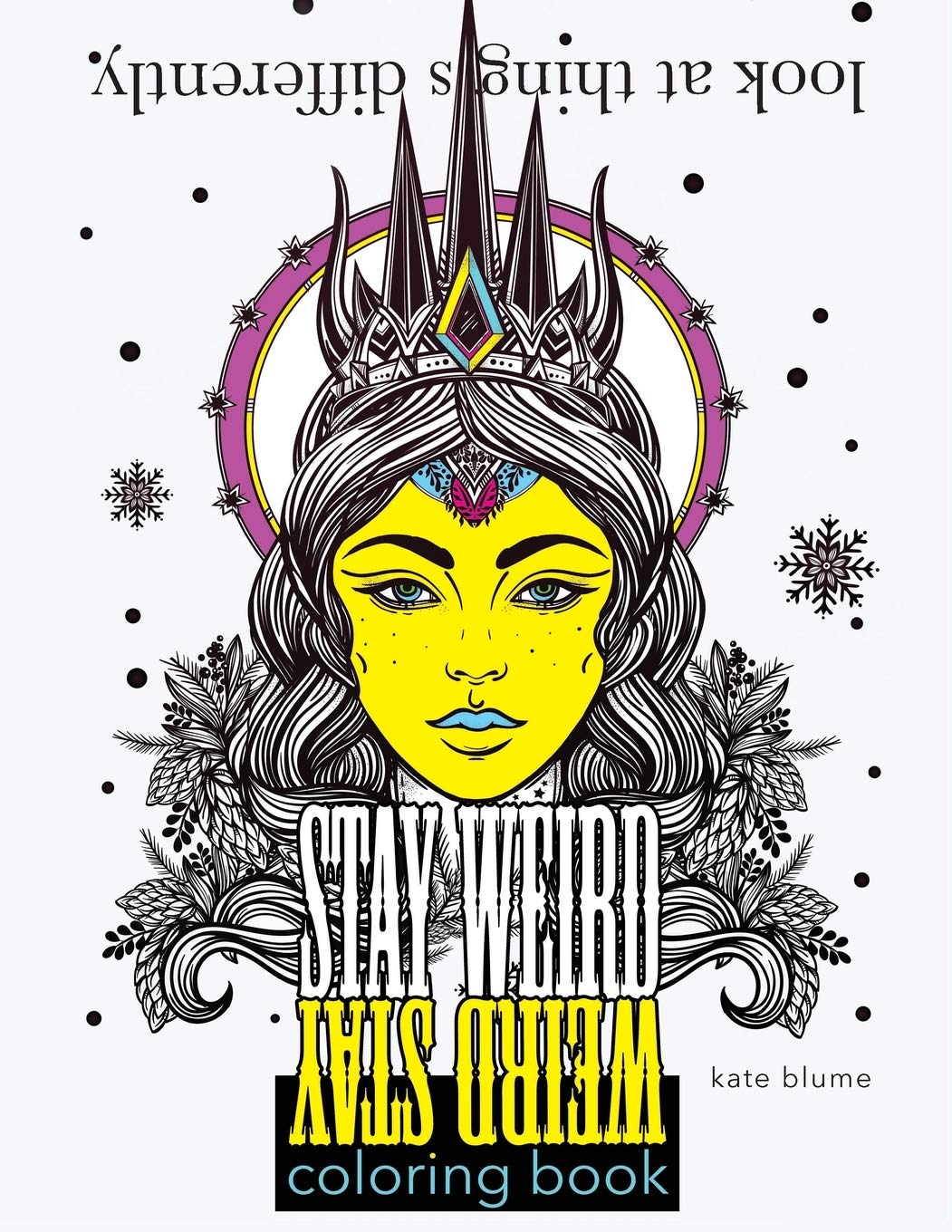 - Stay Weird Coloring Book: Look At Things Differently (Stay Weird