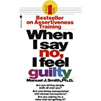 When I Say No, I Feel Guilty: How to Cope, Using the Skills of Systematic Assertive Therapy