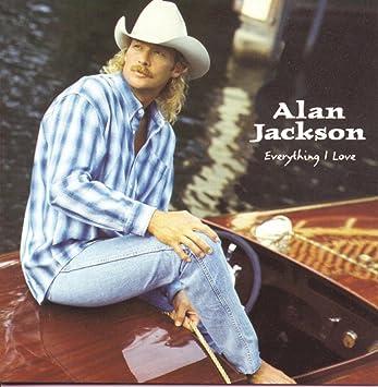 Alan Jackson Everything I Love Amazon Com Music