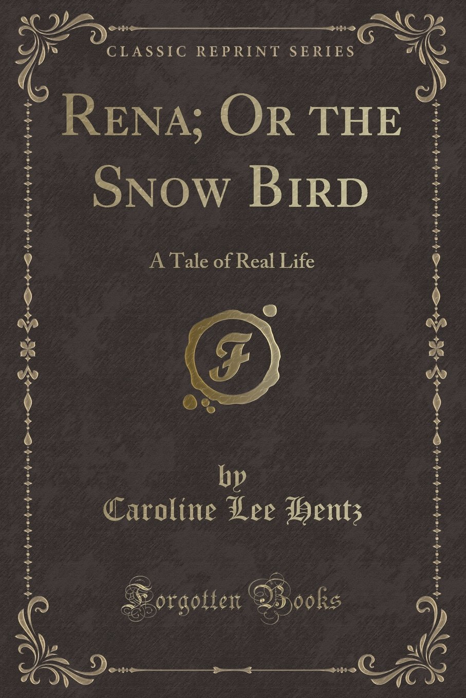 Rena; Or the Snow Bird: A Tale of Real Life (Classic Reprint) pdf epub