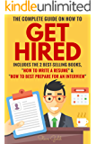 "Get Hired: The Complete Guide On How To Get Hired Includes The 2 Best-Selling Books, ""How To Write A Resume"" & ""How To Best Prepare For An Interview"" (Resume, ... Interview Techniques Curriculum Vitae)"