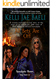 All Bets Are Off (Apocalyptic Women): A woman-centered survival story, with none of the usual damsel-in-distress marmalade. (Apocalyptic Women, Snug Haven Book 1)