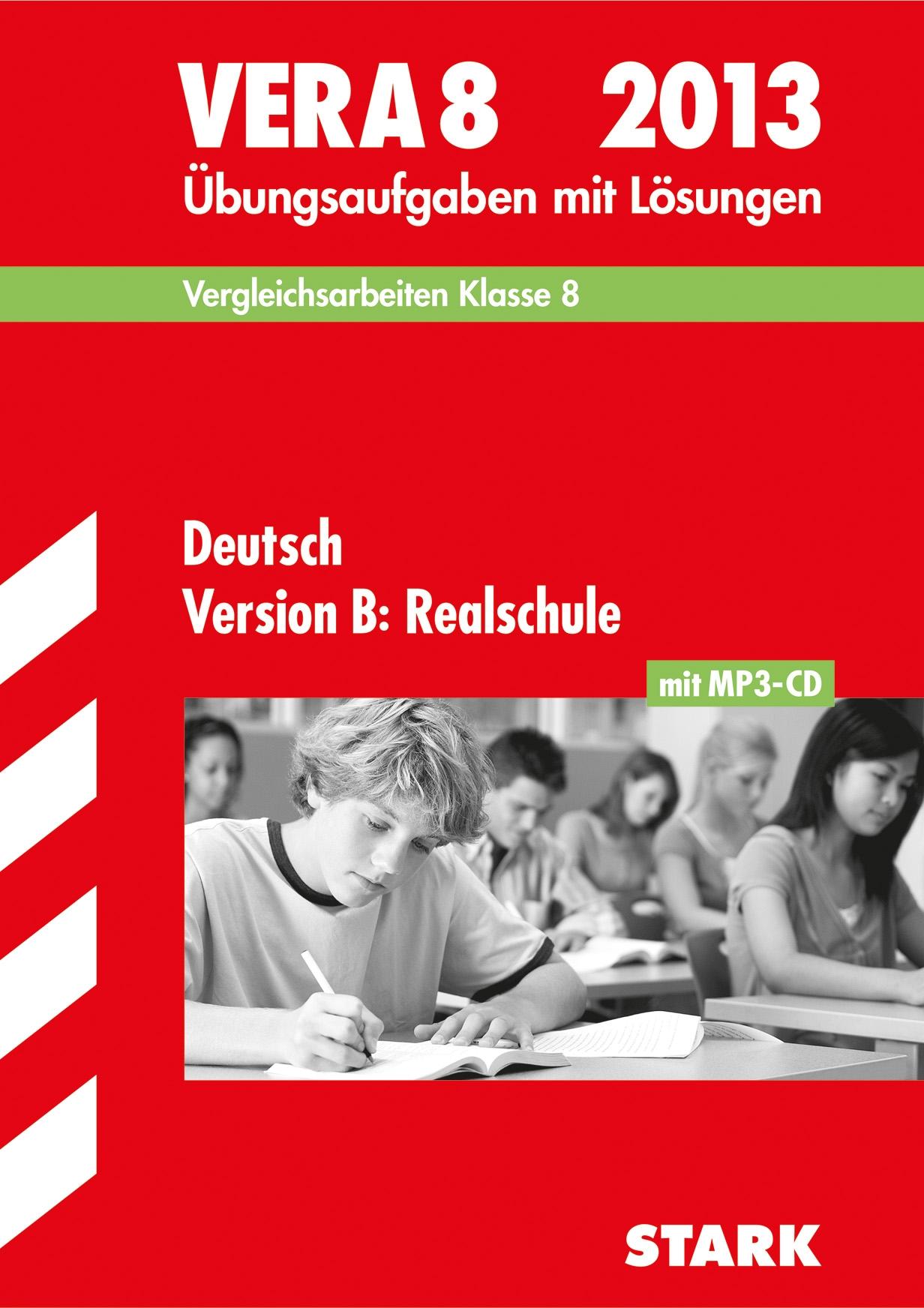Vergleichsarbeiten VERA 8. Klasse; Deutsch Version B: Realschule 2013; Übungsaufgaben mit Lösungen.
