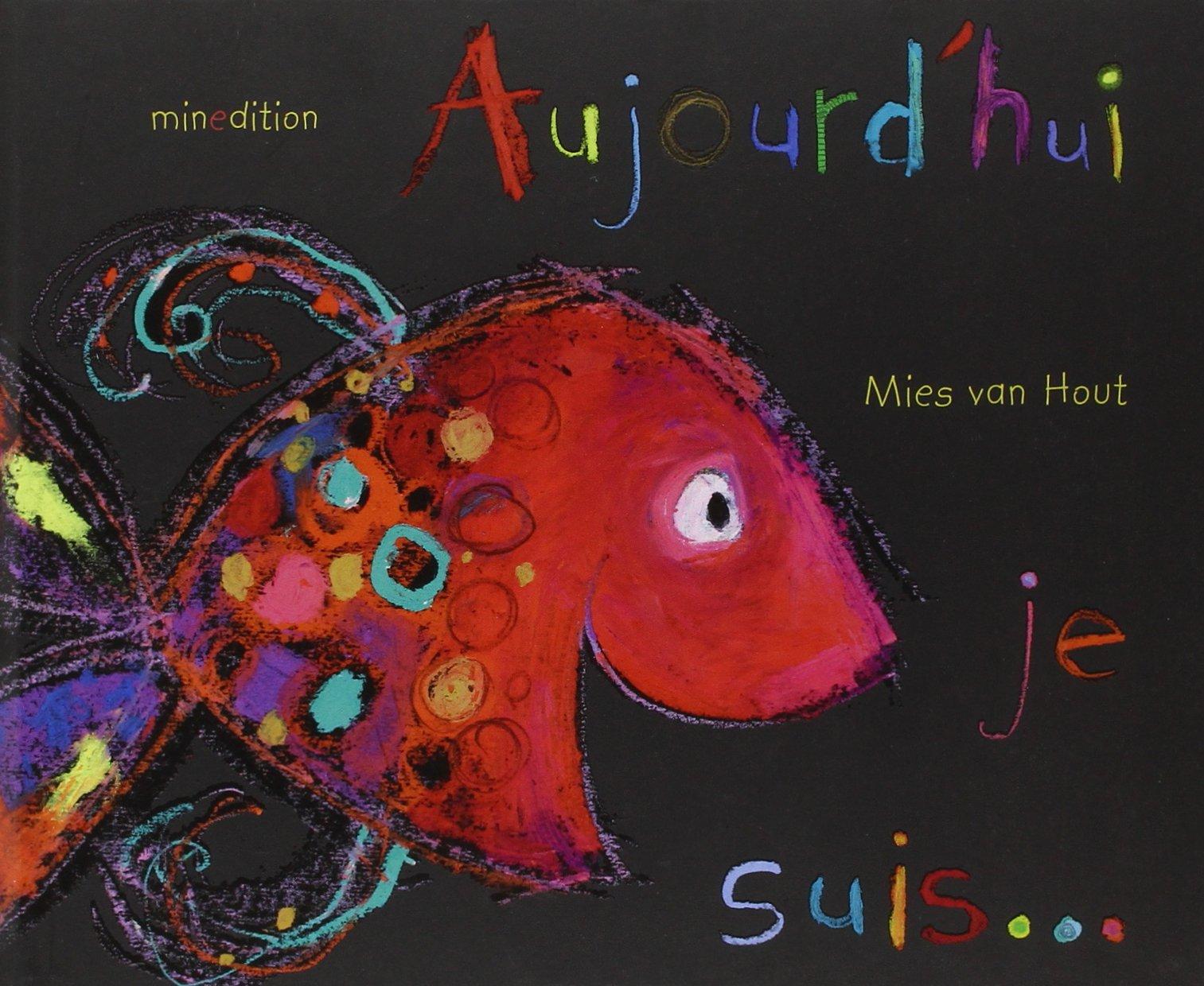 Aujourd'hui, je suis... Relié – 1 septembre 2011 Mies Van Hout Julie Duteil Aujourd'hui Minedition