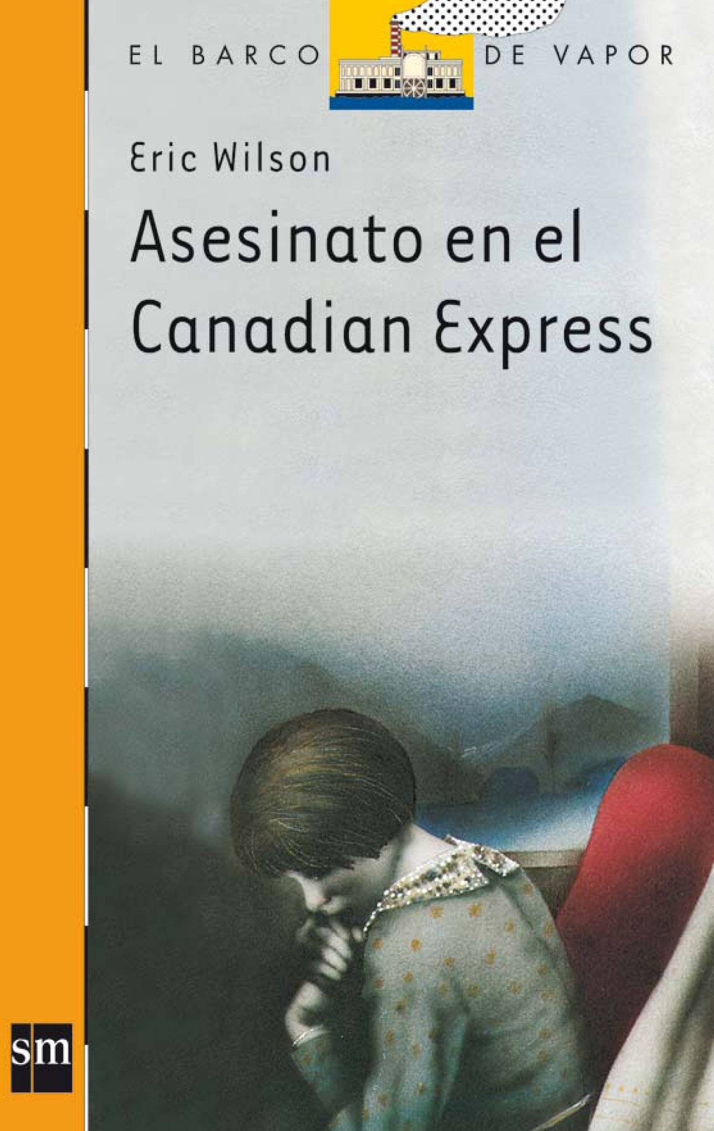 Amazon.com: Asesinato en el canadian express/ Murder on the canadian express (El barco de vapor) (Spanish Edition) (9788434811218): Eric Wilson: Books