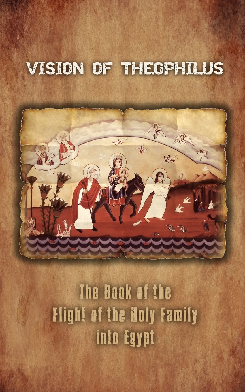 Vision of Theophilus: The Book of the Flight of the Holy Family Into Egypt