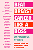 Beat Breast Cancer Like a Boss: 30 Powerful Stories